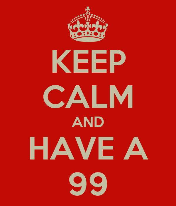 KEEP CALM AND HAVE A 99