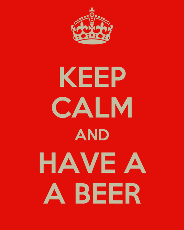 KEEP CALM AND HAVE A A BEER