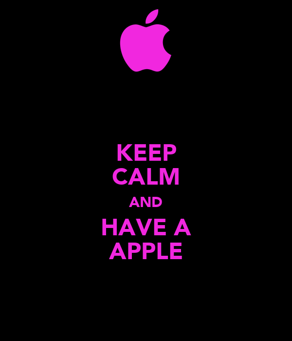 KEEP CALM AND HAVE A APPLE