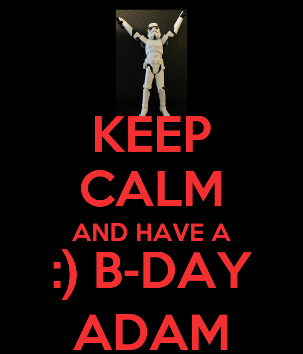 KEEP CALM AND HAVE A :) B-DAY ADAM