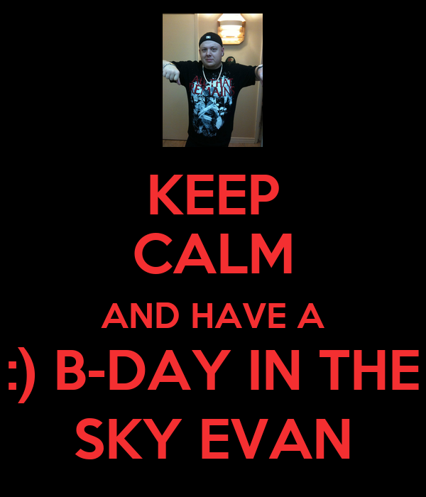 KEEP CALM AND HAVE A :) B-DAY IN THE SKY EVAN