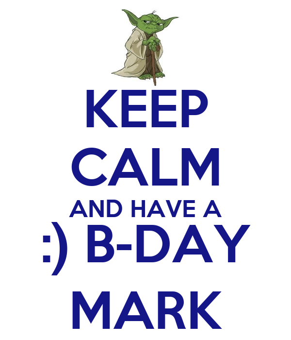 KEEP CALM AND HAVE A :) B-DAY MARK