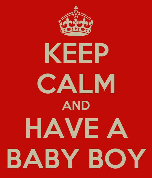 KEEP CALM AND HAVE A BABY BOY