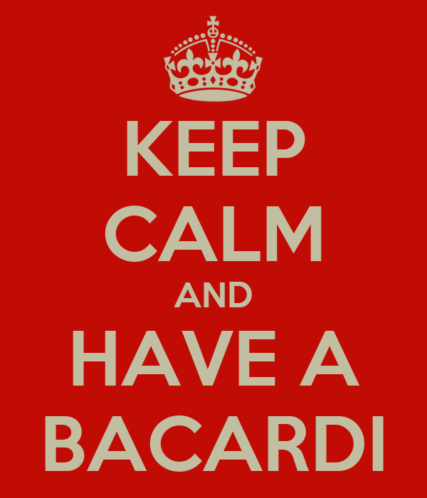 KEEP CALM AND HAVE A BACARDI