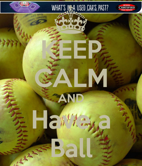 KEEP CALM AND Have a Ball