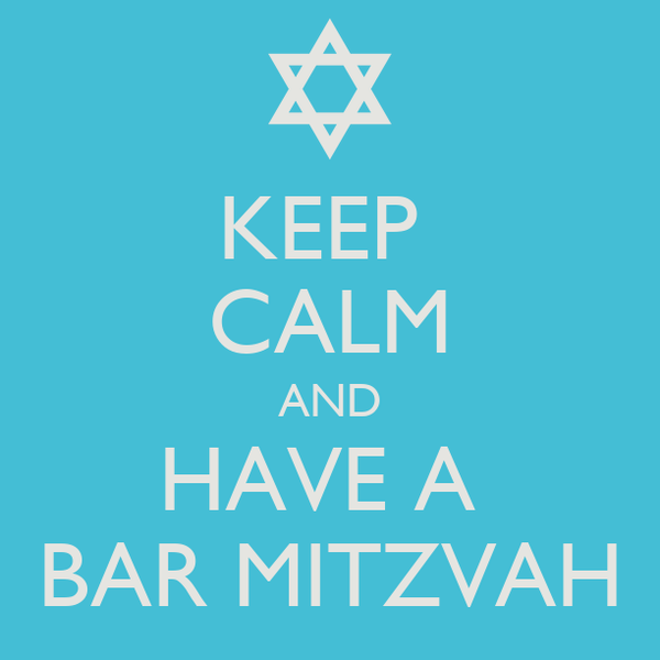 KEEP  CALM AND HAVE A  BAR MITZVAH