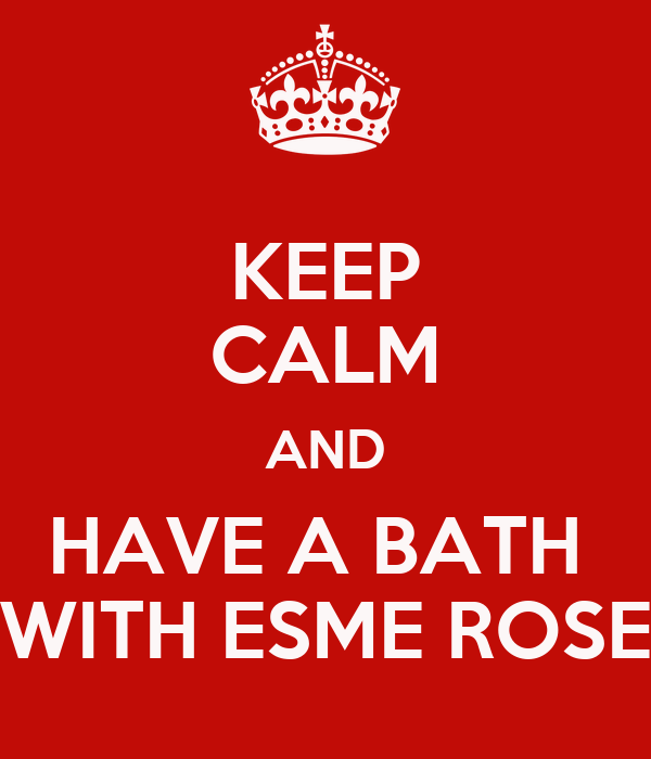 KEEP CALM AND HAVE A BATH  WITH ESME ROSE