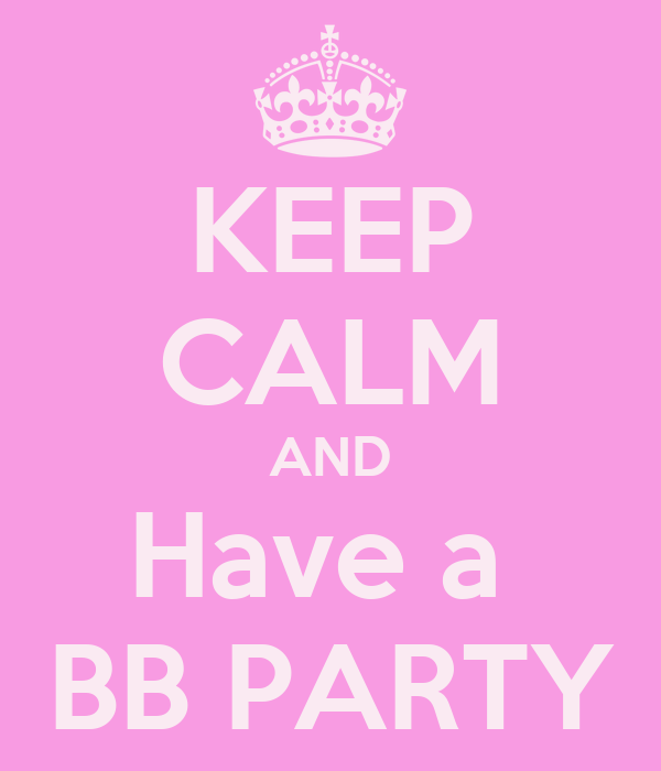 KEEP CALM AND Have a  BB PARTY