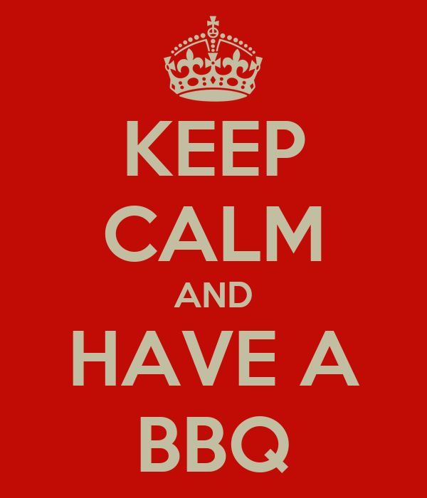 KEEP CALM AND HAVE A BBQ