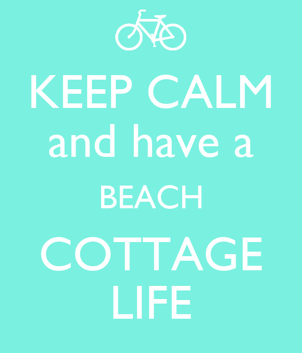 KEEP CALM and have a BEACH COTTAGE LIFE