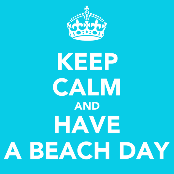 KEEP CALM AND HAVE A BEACH DAY