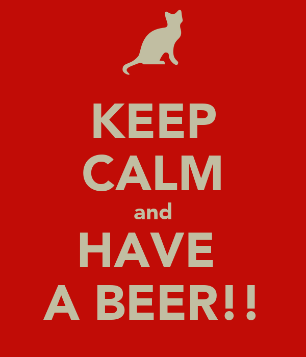 KEEP CALM and HAVE  A BEER!!