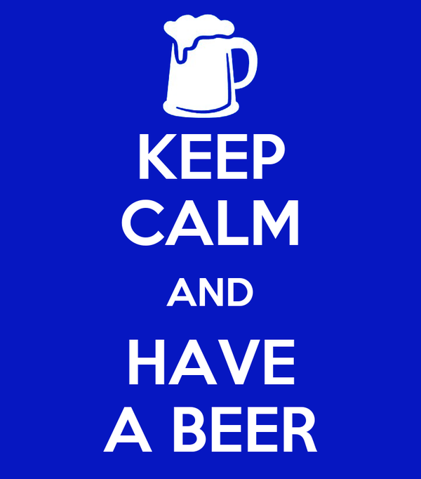 KEEP CALM AND HAVE A BEER