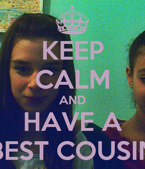 KEEP CALM AND HAVE A BEST COUSIN