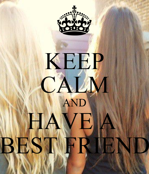 KEEP CALM AND HAVE A  BEST FRIEND