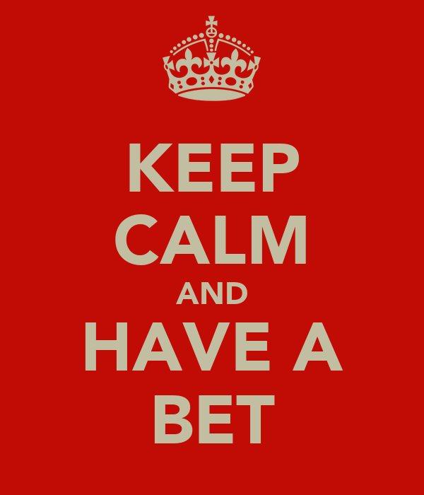KEEP CALM AND HAVE A BET