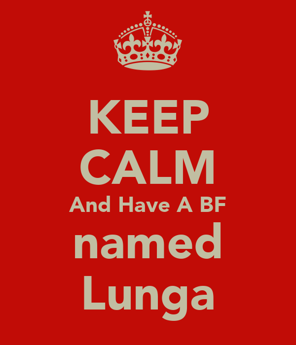 KEEP CALM And Have A BF named Lunga