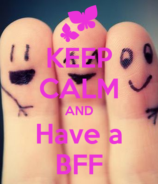 KEEP CALM AND Have a BFF