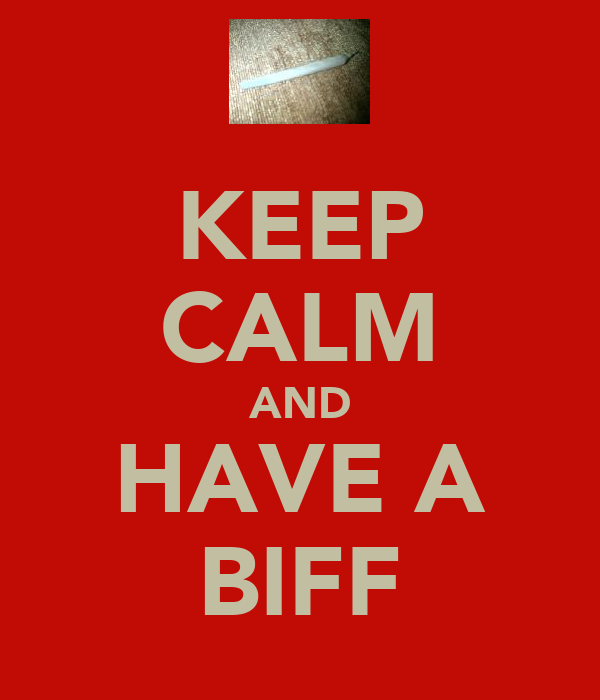 KEEP CALM AND HAVE A BIFF