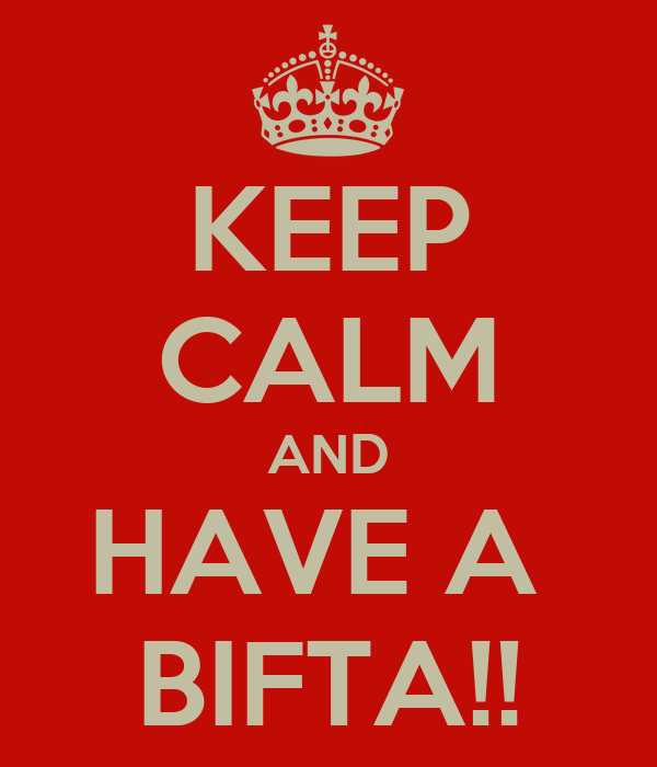 KEEP CALM AND HAVE A  BIFTA!!