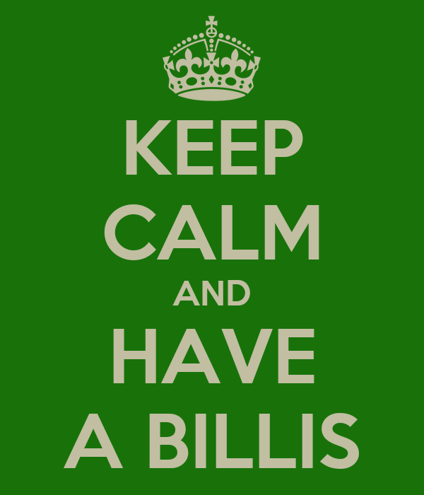 KEEP CALM AND HAVE A BILLIS