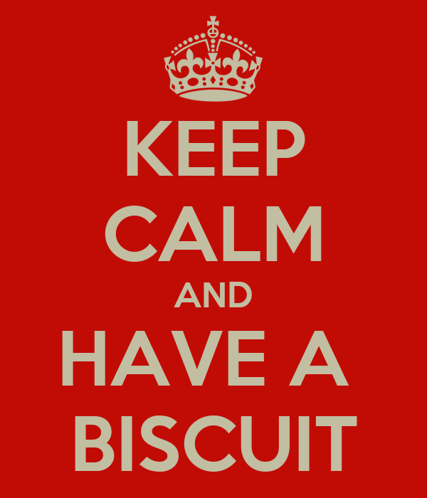 KEEP CALM AND HAVE A  BISCUIT