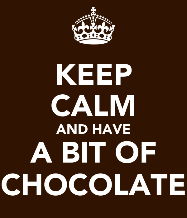 KEEP CALM AND HAVE A BIT OF CHOCOLATE