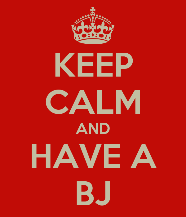 KEEP CALM AND HAVE A BJ