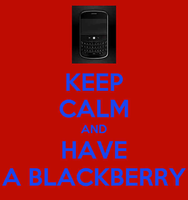 KEEP CALM AND HAVE A BLACKBERRY