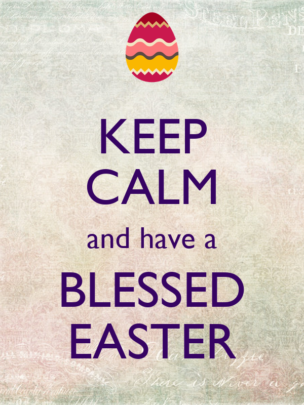 KEEP CALM and have a BLESSED EASTER