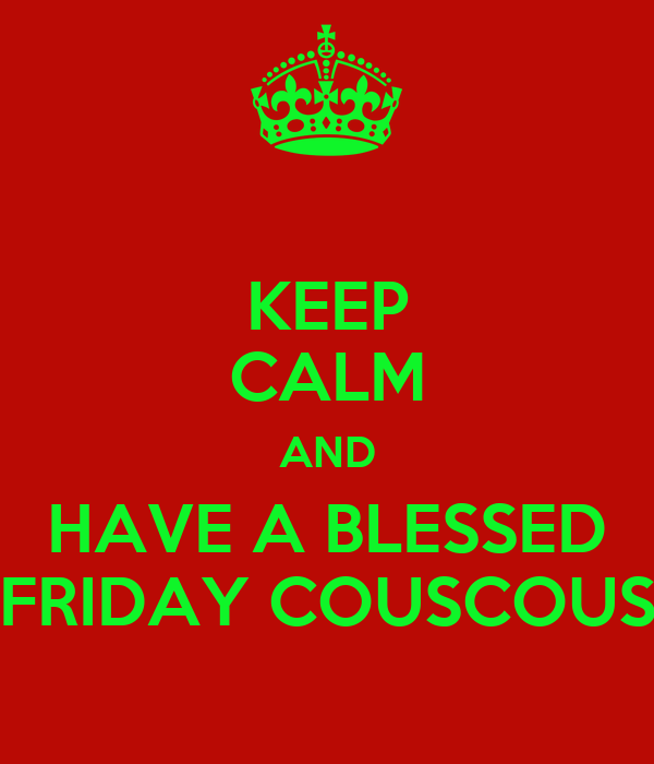 KEEP CALM AND HAVE A BLESSED FRIDAY COUSCOUS