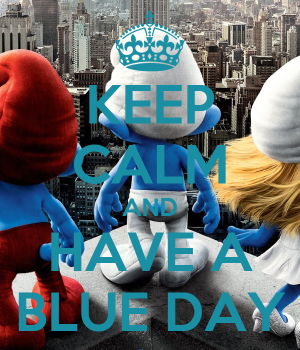 KEEP CALM AND HAVE A BLUE DAY
