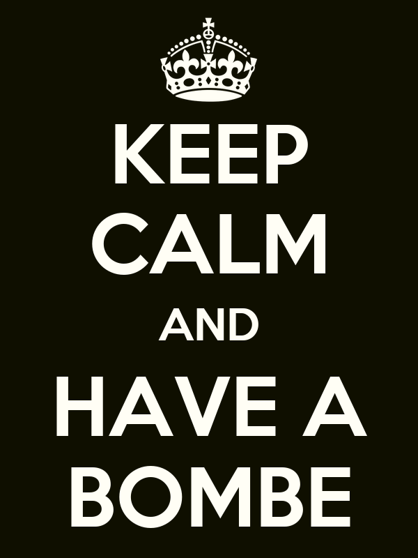 KEEP CALM AND HAVE A BOMBE
