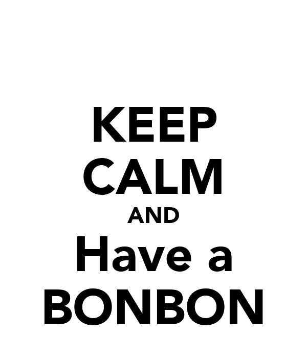 KEEP CALM AND Have a BONBON