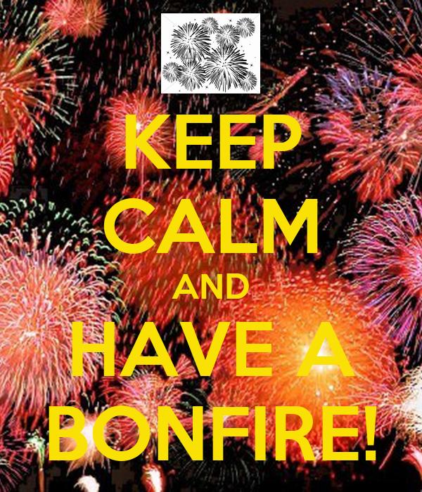 KEEP CALM AND HAVE A BONFIRE!