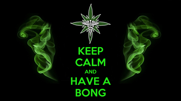 KEEP CALM AND HAVE A BONG