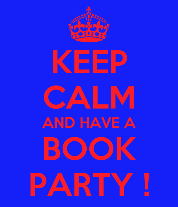 KEEP CALM AND HAVE A BOOK PARTY !