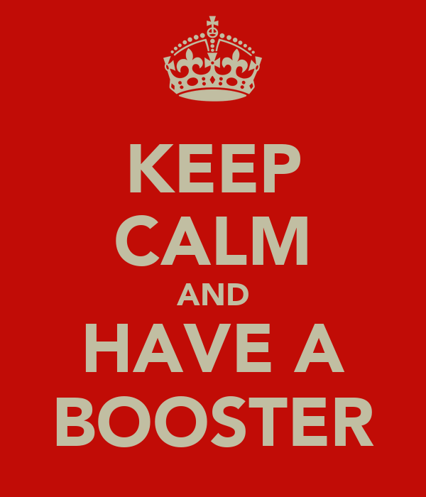 KEEP CALM AND HAVE A BOOSTER