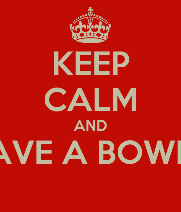 KEEP CALM AND HAVE A BOWEN