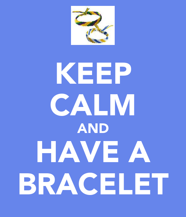 KEEP CALM AND HAVE A BRACELET