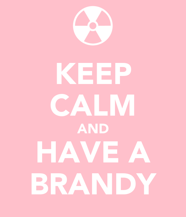 KEEP CALM AND HAVE A BRANDY