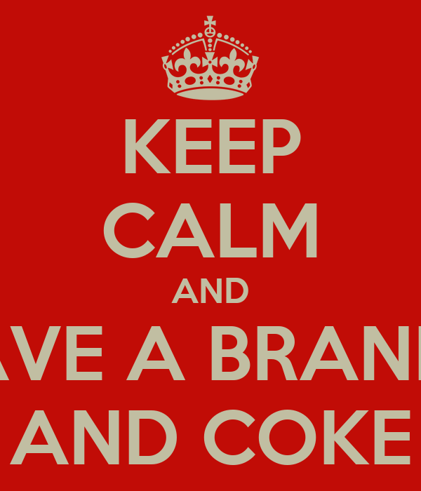 KEEP CALM AND HAVE A BRANDY AND COKE