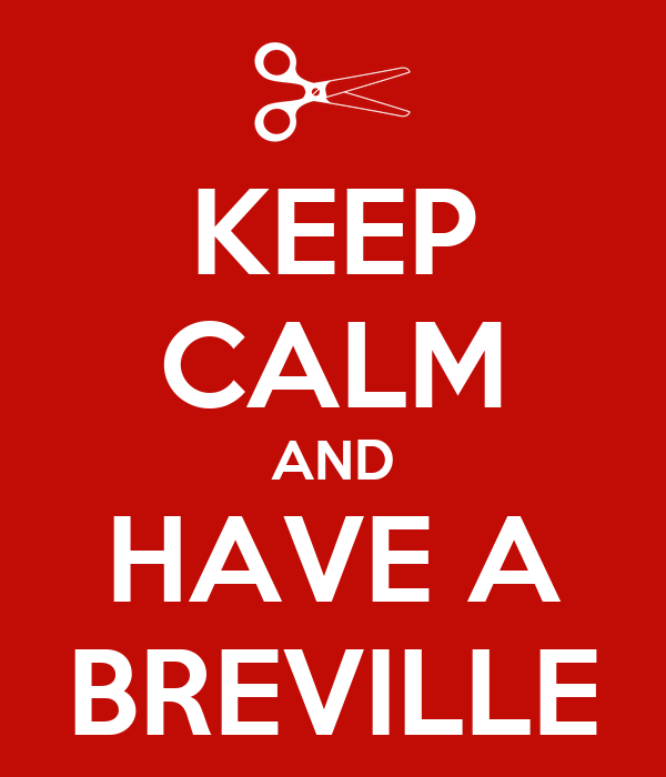 KEEP CALM AND HAVE A BREVILLE