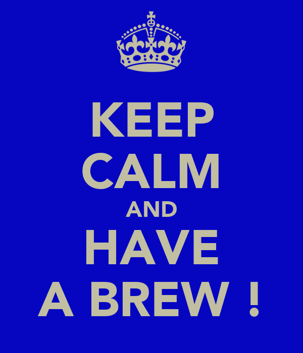 KEEP CALM AND HAVE A BREW !