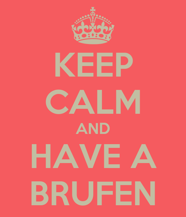KEEP CALM AND HAVE A BRUFEN