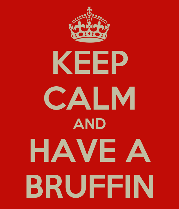 KEEP CALM AND HAVE A BRUFFIN