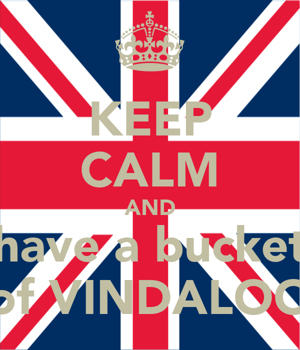 KEEP CALM AND have a bucket of VINDALOO