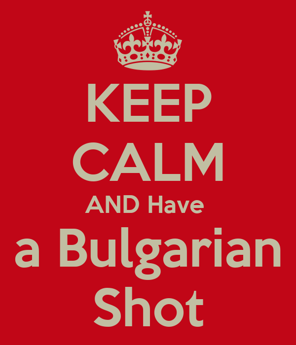 KEEP CALM AND Have  a Bulgarian Shot