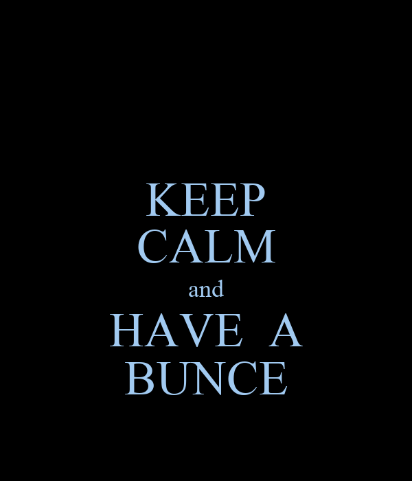 KEEP CALM and HAVE  A BUNCE