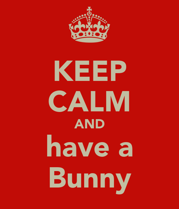 KEEP CALM AND have a Bunny